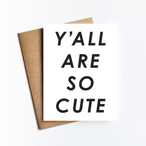 Ya'll Are So Cute - NOTECARD