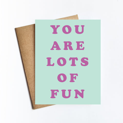 You Are Lots Of Fun - NOTECARD