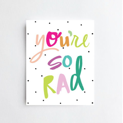 You're So Rad - ART PRINT