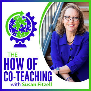 The HOW of Co-teaching, Implementing the Co-teaching Models, with Susan Fitzell