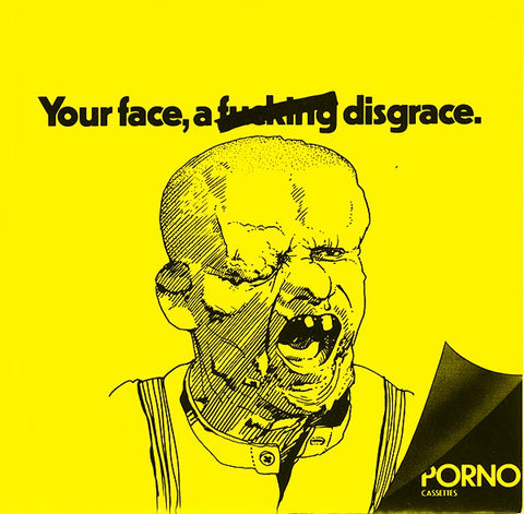 "The Porno Cassettes ""Your Face, A Fucking Disgrace"" 7"""