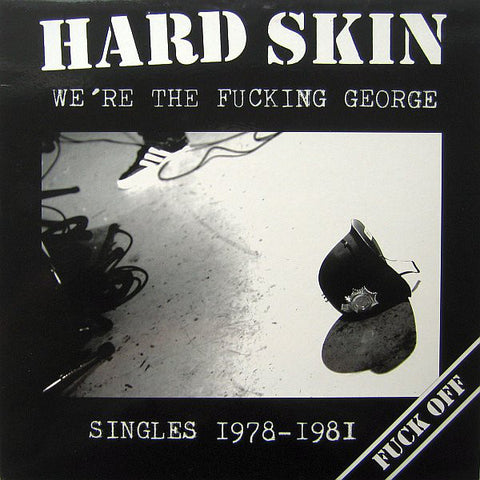 "Hard Skin ""We're The Fucking George (Singles 1978-1981)"" LP"