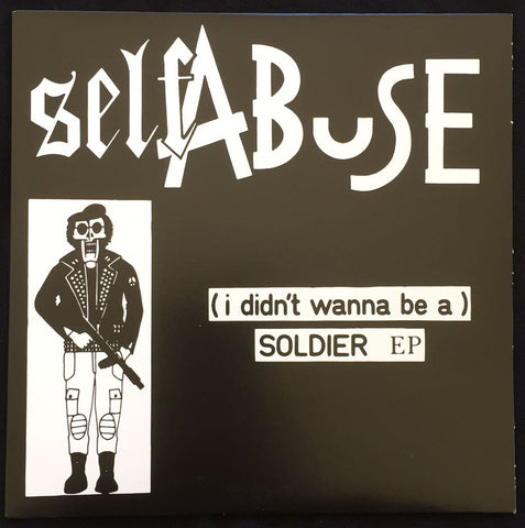 "Self Abuse "" (I Didn't Wanna Be A) Soldier"" EP 7''"