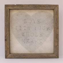 """Love With Your Whole Heart"" Handmade Reclaimed Barn Wood Sign 