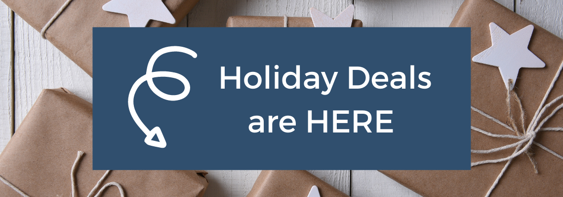 Holiday Deals are HERE