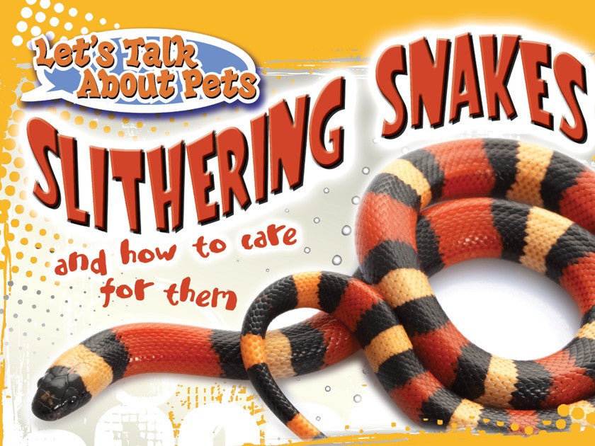 2011 - Slithering Snakes and How To Care For Them (eBook)