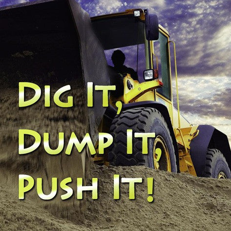 2019 - Dig It, Dump It, Push It (Board Book)