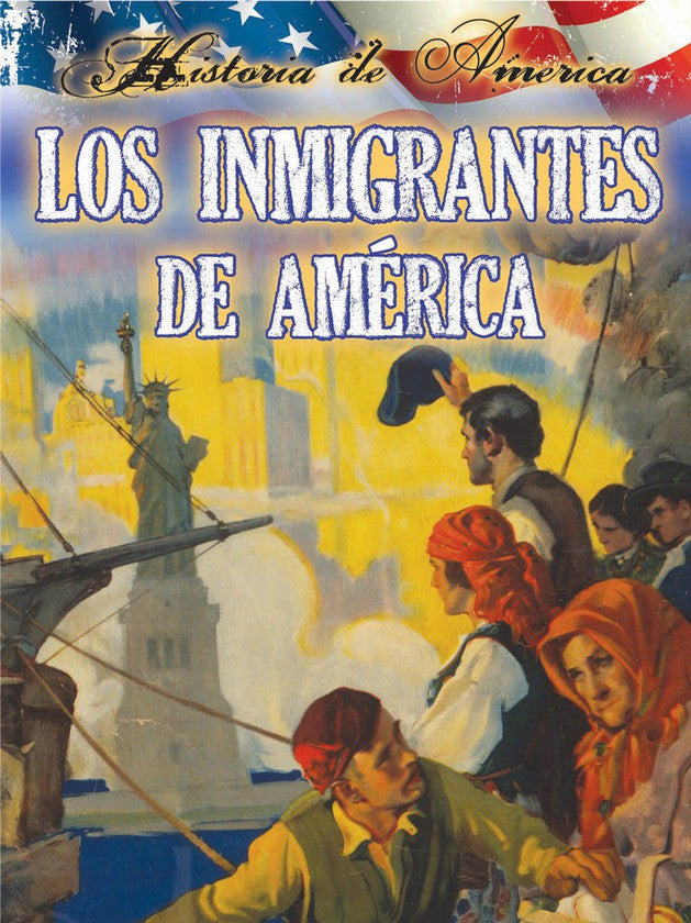 2015 - Los inmigrantes de estados unidos (Immigrants To America)   (Hardback)