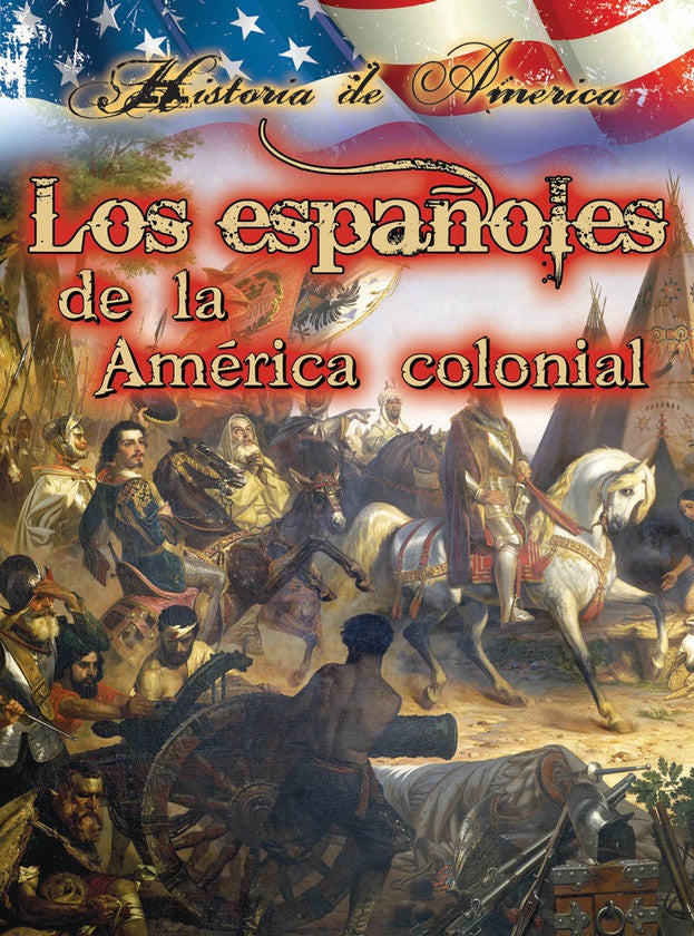 2015 - Los españoles de la américa colonial (The Spanish in Early America) (Hardback)