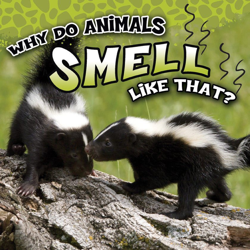 2017 - Why Do Animals Smell Like That? (Hardback)