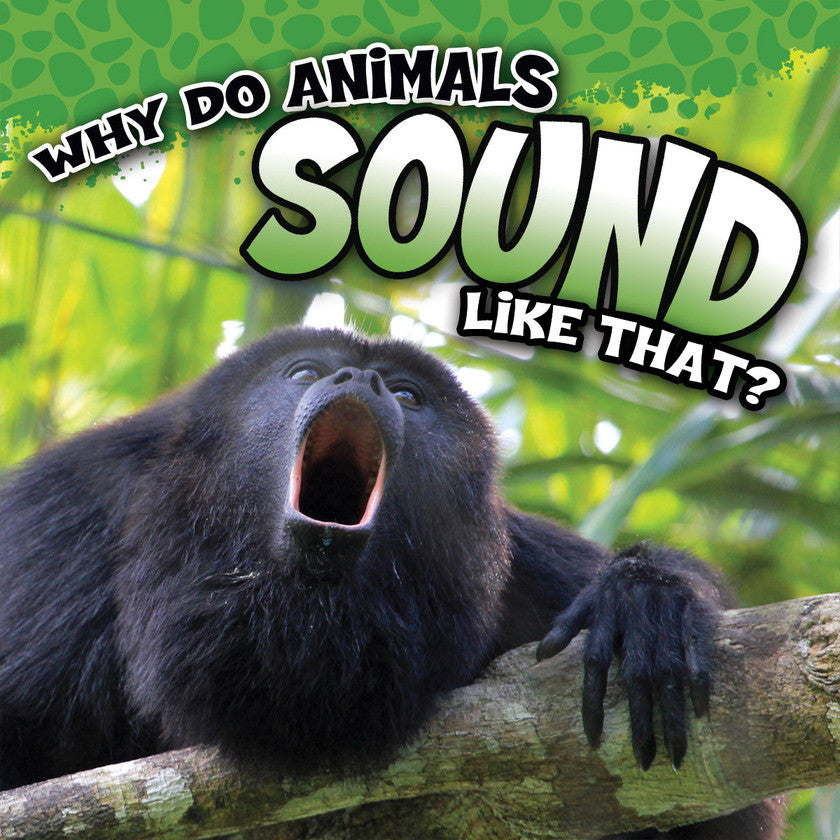 2017 - Why Do Animals Sound Like That? (Hardback)
