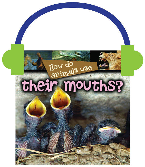 2013 - How Do Animals Use… Their Mouths? (Audio File)