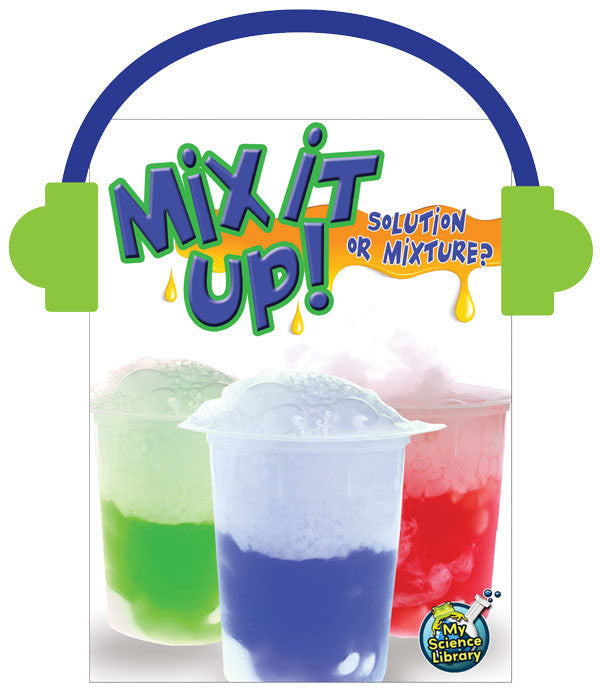 2013 - Mix It Up! Solution or Mixture? (Audio File)