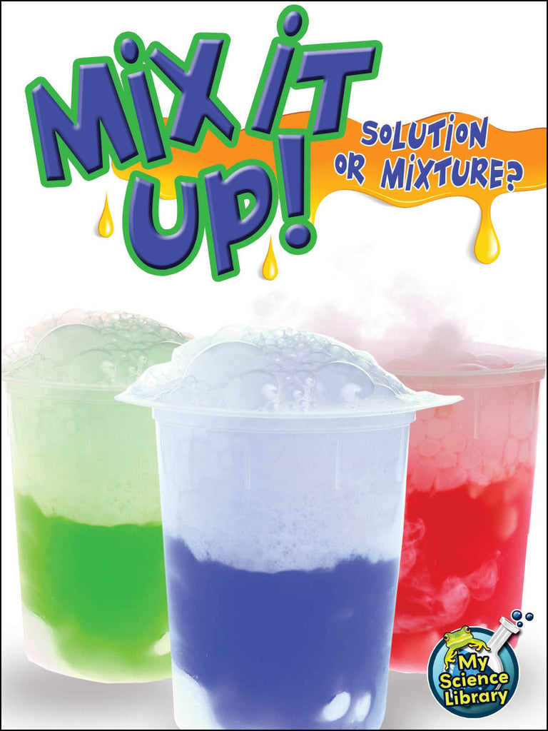 2013 - Mix It Up! Solution Or Mixture? (Paperback)