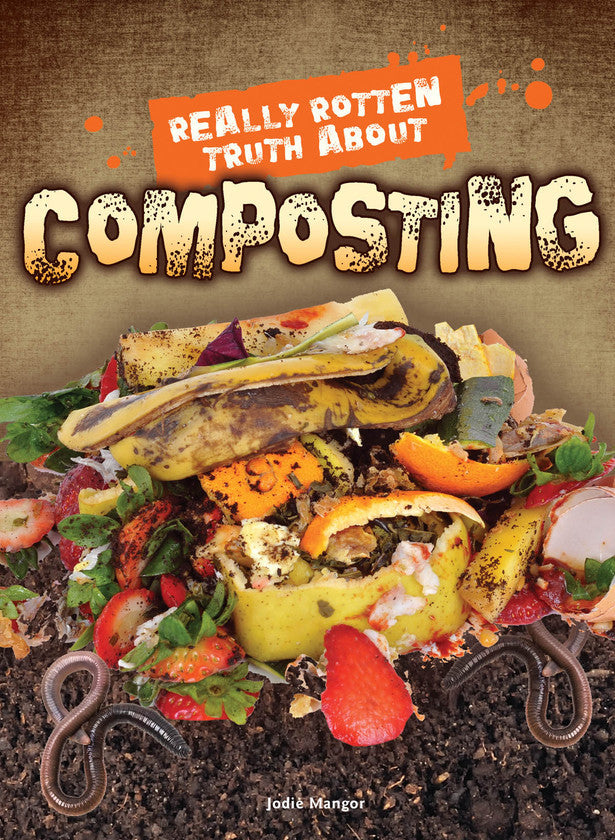 2016 - Really Rotten Truth About Composting (Hardback)