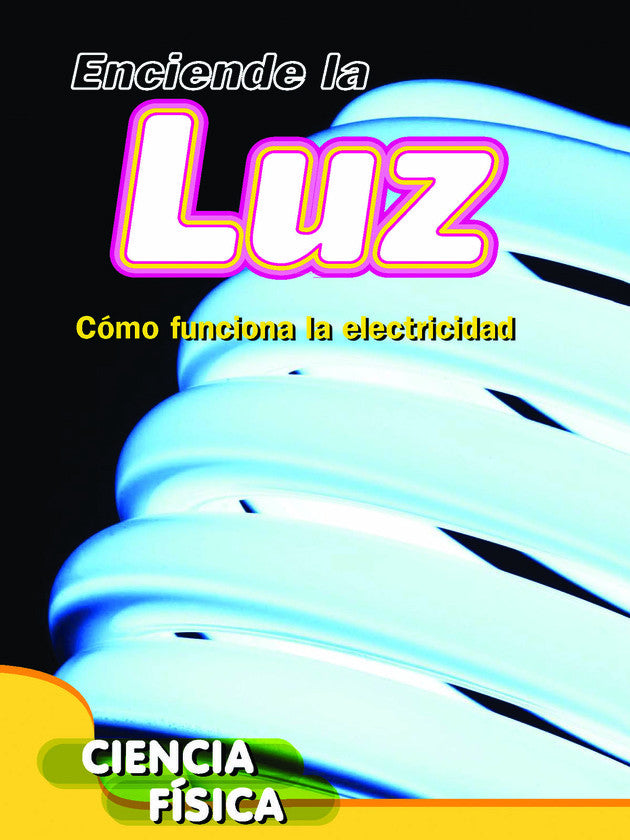 2015 - Enciende la luz: Cómo funciona la electricidad (Turn on the Light: How Electricity Works) (Hardback)