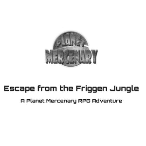 Escape from the Friggen Jungle: A Planet Mercenary RPG Adventure