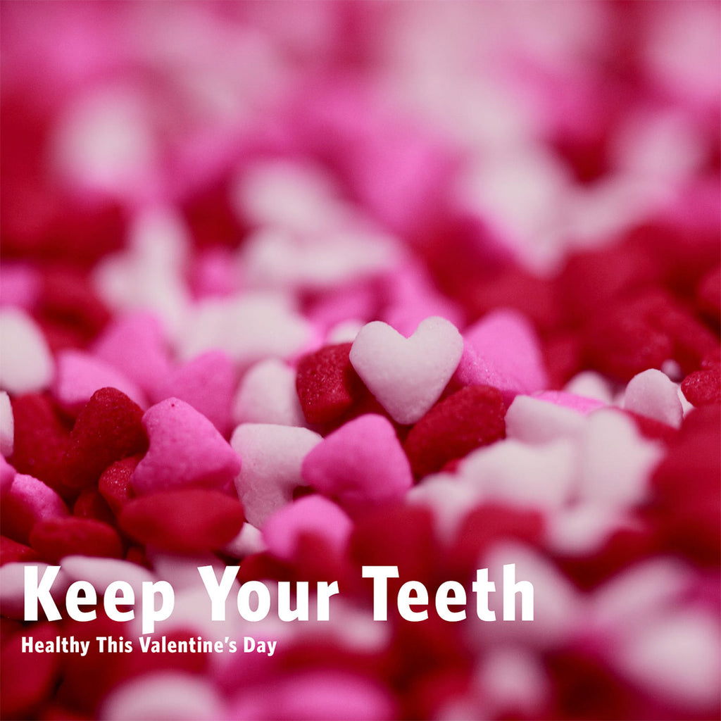 Keep Your Teeth Healthy This Valentine's Day
