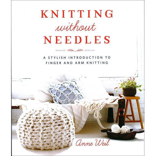 Knitting Without Needles by Anne Weil | Twisted