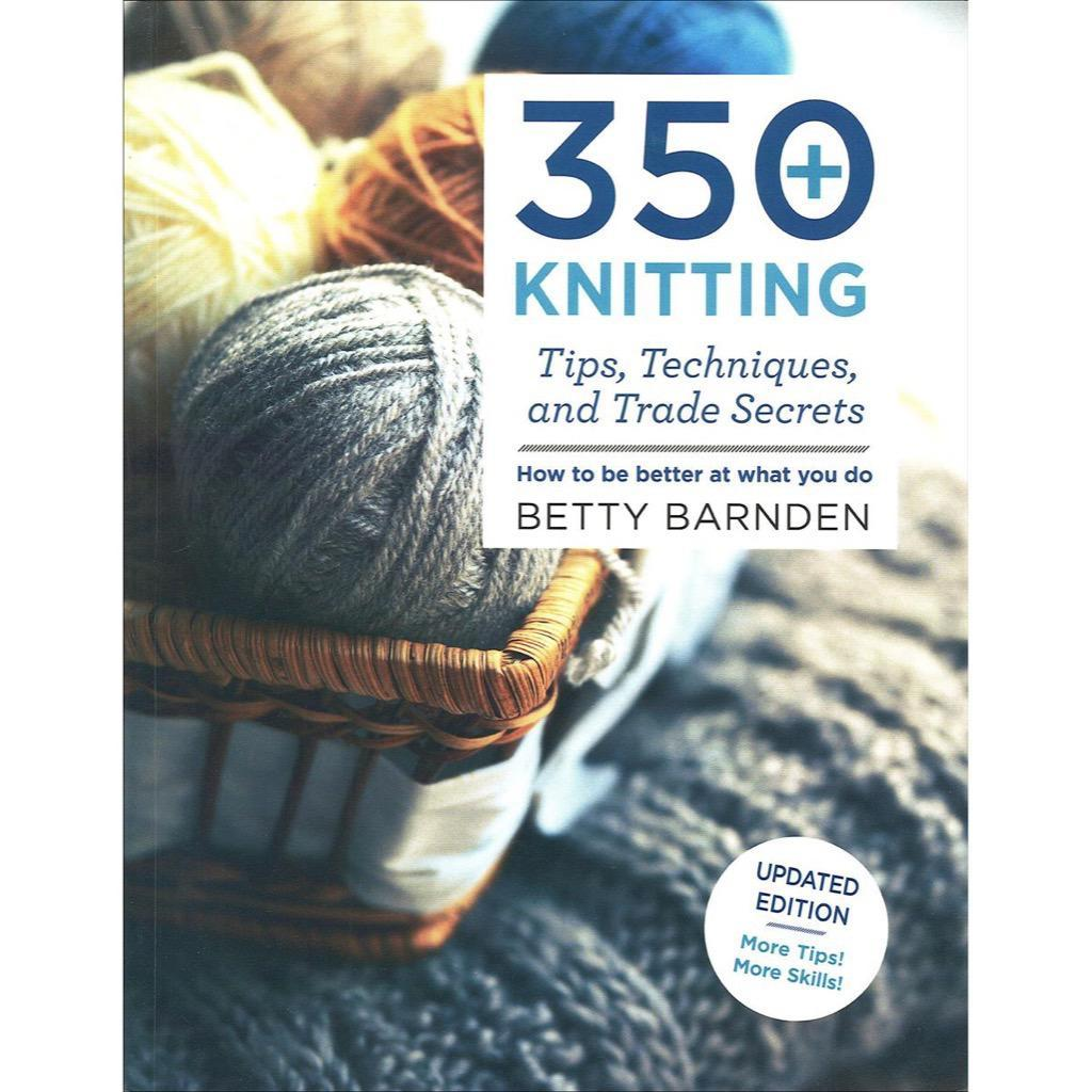 350 Knitting Tips, Techniques, and Trade Secrets by Betty Barnden | Twisted