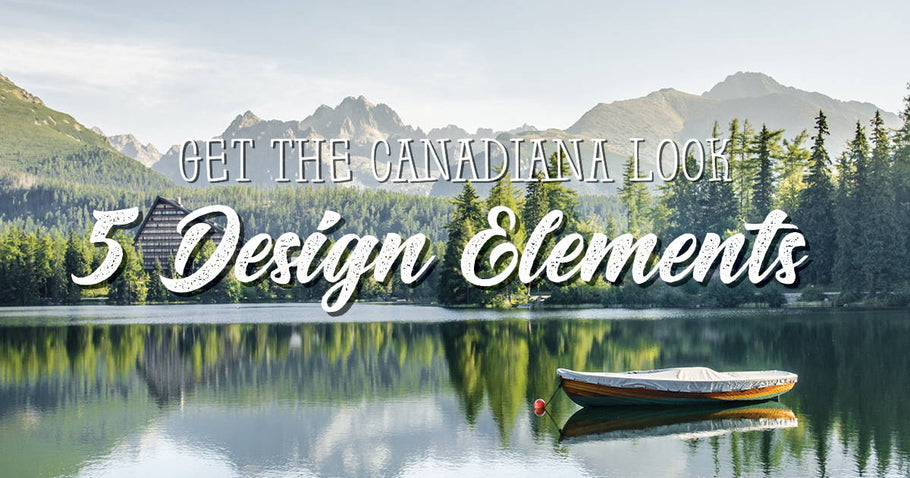 Get the Canadiana Look: 5 Design Elements