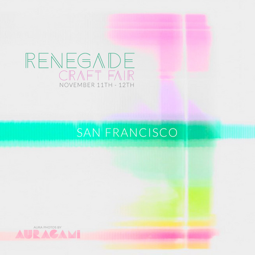 San Francisco, November 11th @ Renegade Craft Fair (SATURDAY)