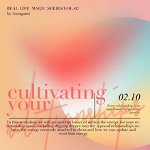 Real Life Magic Series: Cultivating the Relationships You Want, February 10th @ Auragami