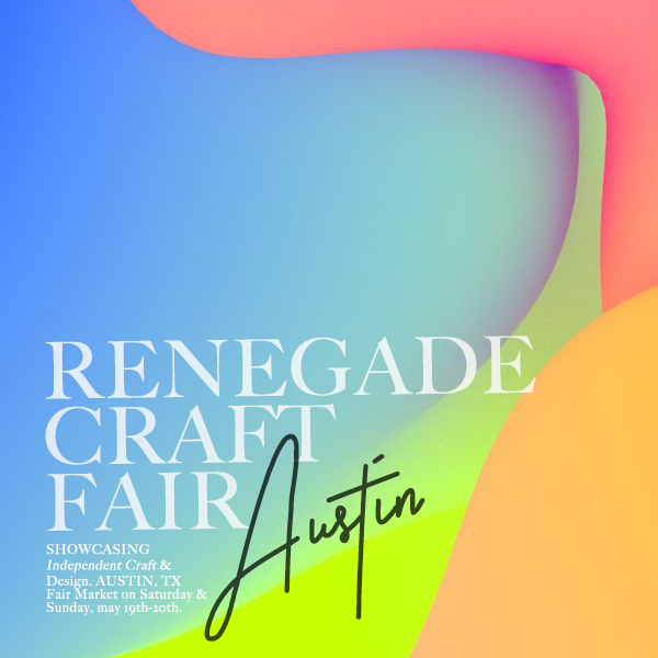 Austin, May 20th @ Renegade Craft Fair (SUNDAY)