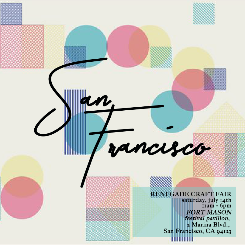 San Francisco, July 14th @ Renegade Craft Fair (SATURDAY)