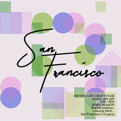San Francisco, July15th @ Renegade Craft Fair (SUNDAY)