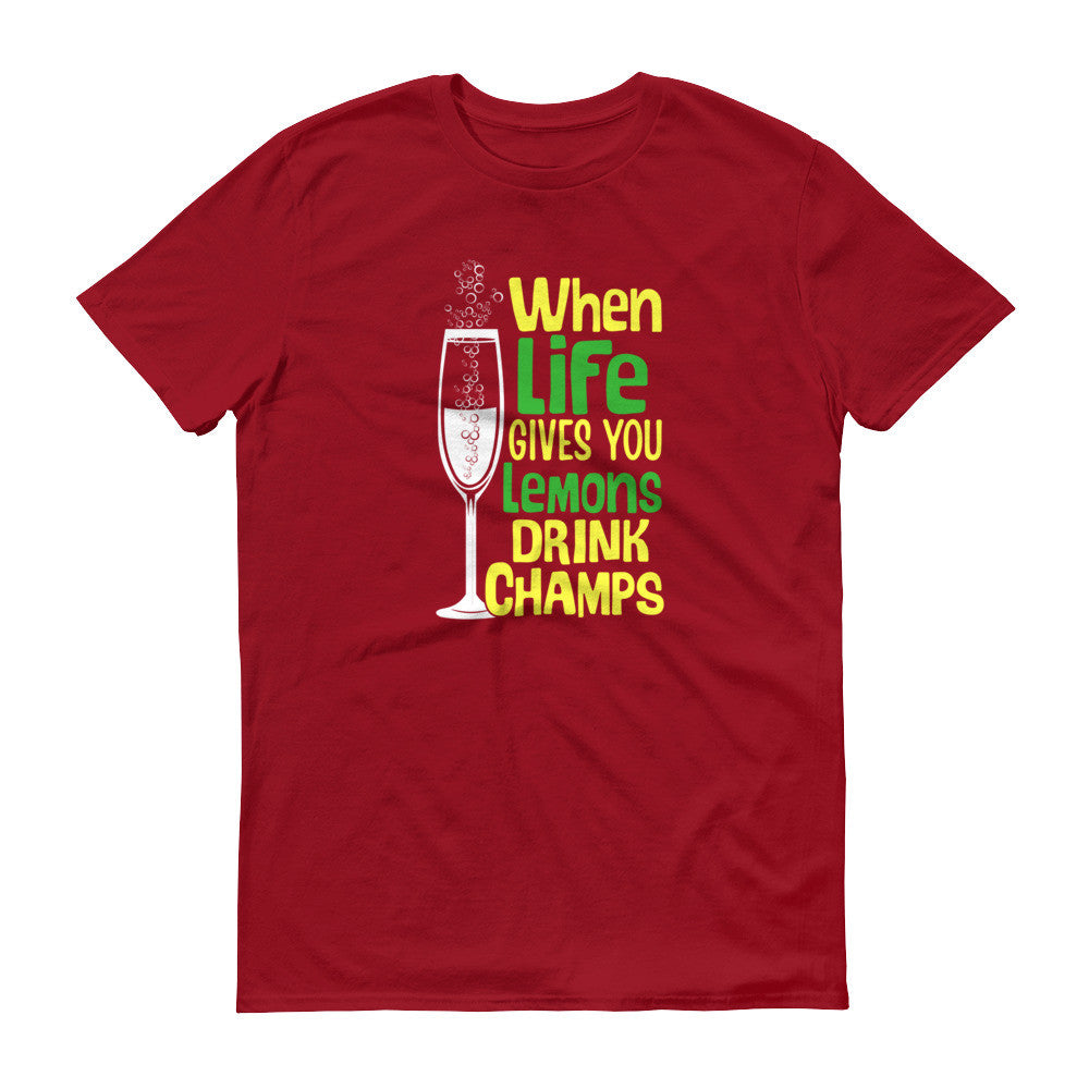 61ac4a675 Unisex Short sleeve t-shirt WHEN LIFE GIVES YOU LEMONS DRINK CHAMPS ...