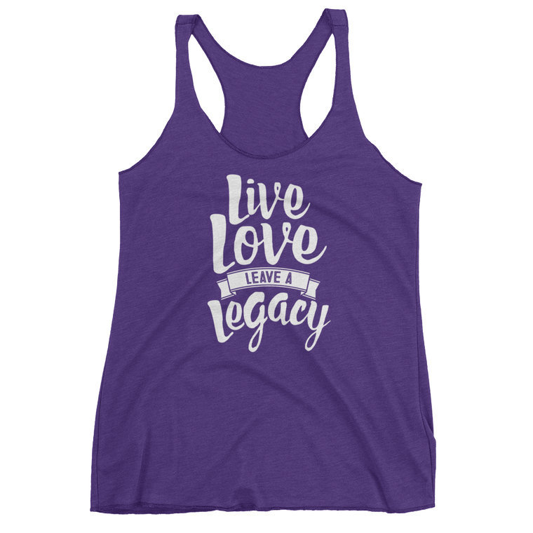 Women's tank top; LIVE LOVE LEAVE A LEGACY