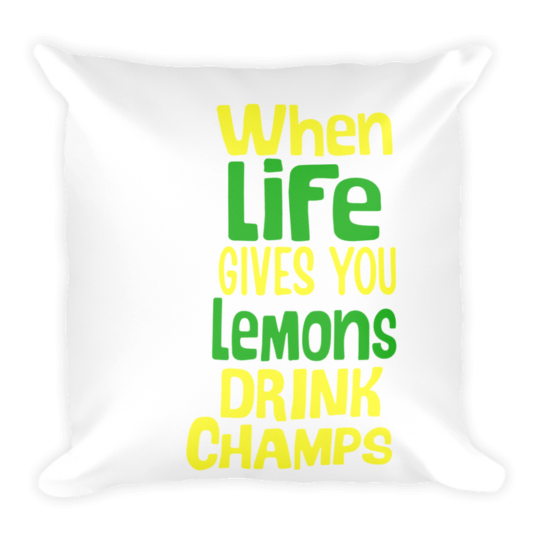 Square Pillow: Life give you lemons? Drink Champagne!