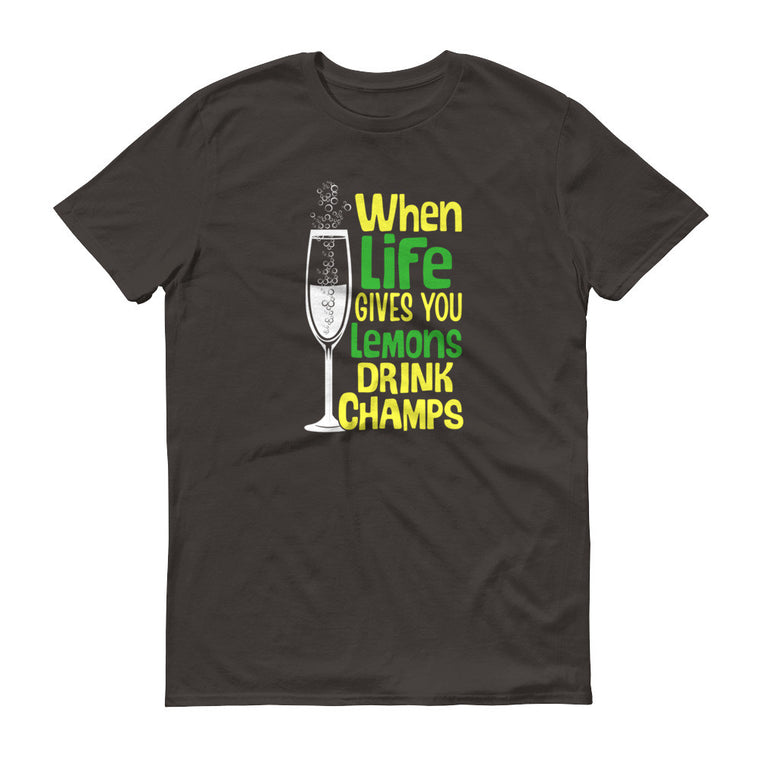 Unisex Short sleeve t-shirt WHEN LIFE GIVES YOU LEMONS DRINK CHAMPS!