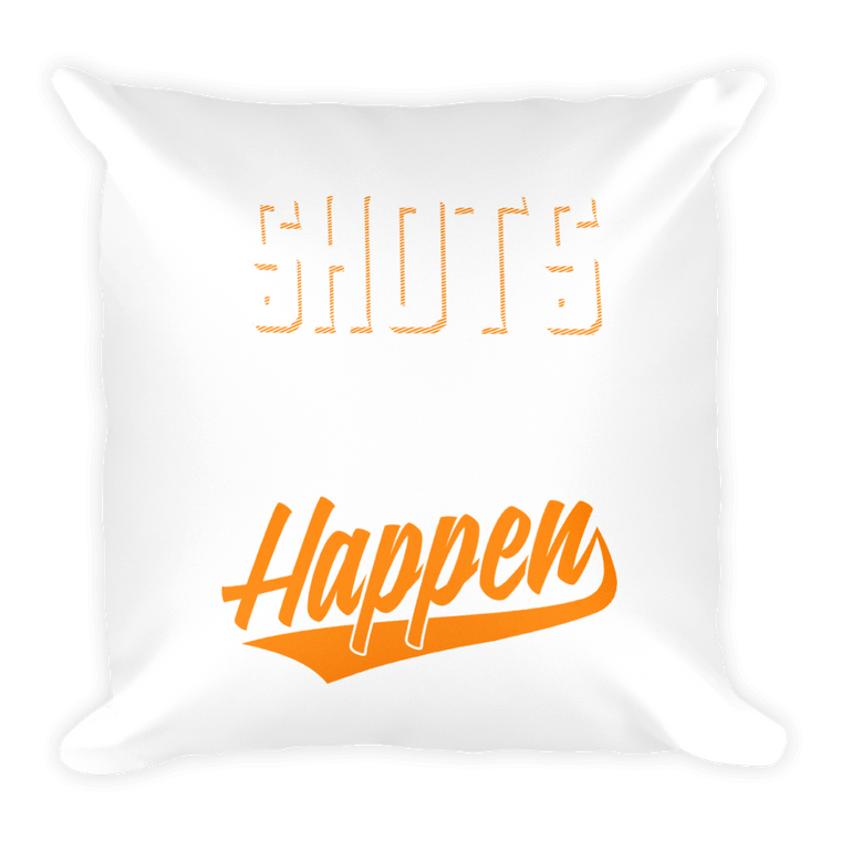 Square Pillow: Shots Happen!