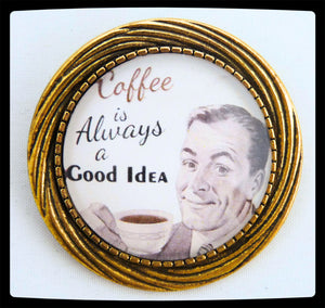 The Coffee is Always a Good Idea brooch is a one of a kind, retro styled brooch.