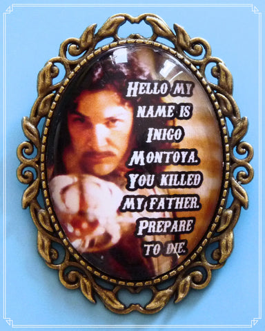 The You Killed my Father brooch is a homage to The Princess Bride featuring the wonderful Mandy Patinkin as Inigo Montoya.  I created this design to celebrate the 30th anniversary of this wonderful movie.