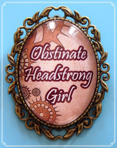 The Obstinate Headstrong Girl brooch (Steampunk) is part of my Steampunk & Colour Your World collections.