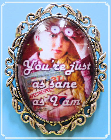 The You're as Sane as I am brooch is part of my fantasy collection and one of my Harry Potter inspired designs.
