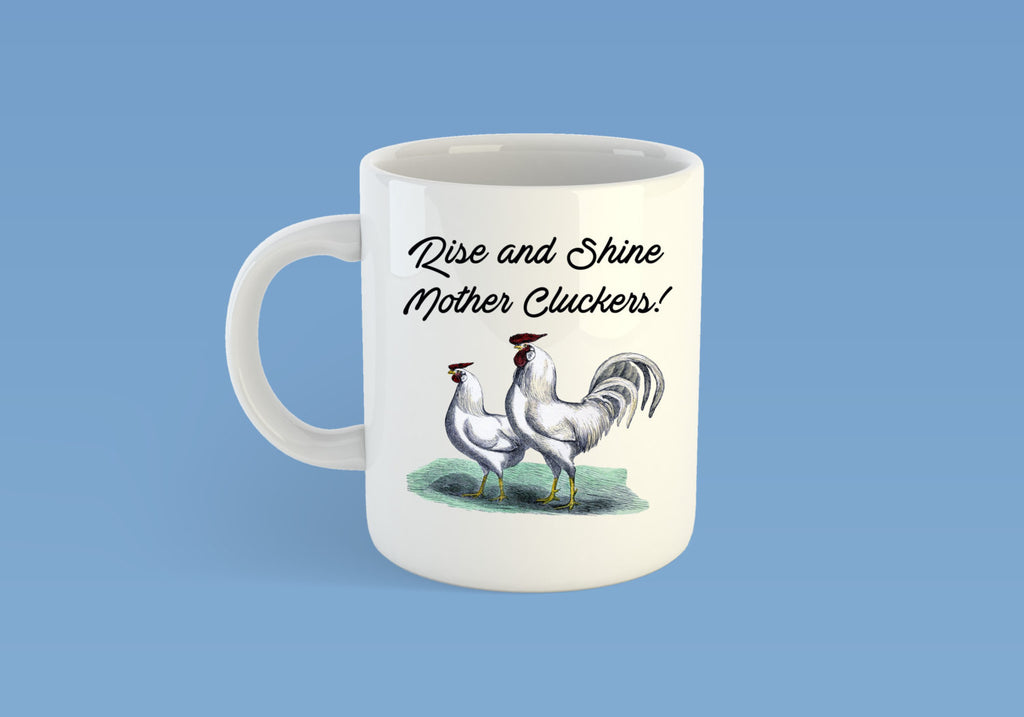 Rise and Shine Mother Cluckers - Handmade in Harrisburg