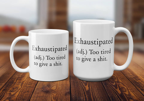 Exhaustipated Funny Mug - Exhaustipated Coffee Mug - Gift for Mom, Her - Baby Shower Gift - Funny Mother's Day Gift - New Mom Gift - Moms