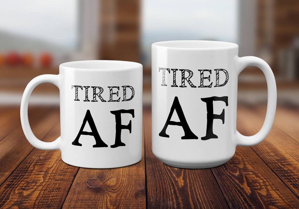 Tired AF Coffee Mug, Funny Coffee Mug, Tired AF Mug, Tired AF Coffee Cup, Tired af Cup, Tired as Fuck Mug, Tired as Fuck Coffee Mug, Mom Mug
