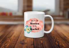 You're the Rachel to my Monica Coffee Mug, Friends Coffee Mug, Gift for Her, Mom, Best Friend