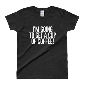 Get A Cup Of Coffee Ladies' T-shirt