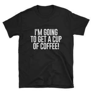 Get A Cup Of Coffee Unisex T-Shirt