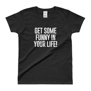 Get Some Funny Ladies' T-shirt