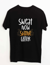 Sweat Now Shine Later Black T-Shirt