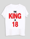 The King Is 18 T-Shirt