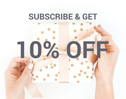 subscribe to our newsletter and get 10% off site wide