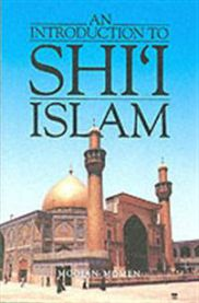 An Introduction to Shi´i Islam: The History and Doctrines of Twelver Shi´ism